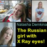 Natasha – एक रसियन लड़की, जिसकी आँखों में है X-Ray विज़न