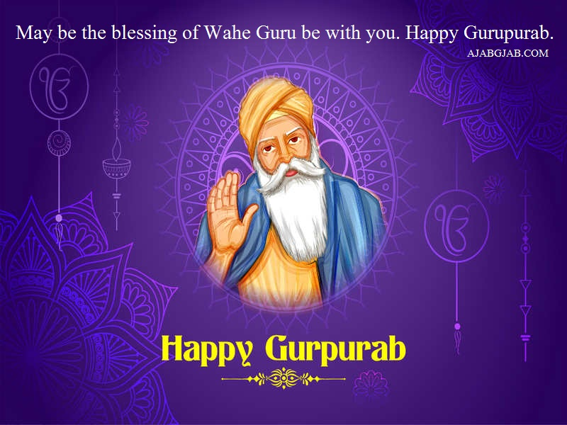 May be the blessing of Wahe Guru be with you. Happy Gurupurab.