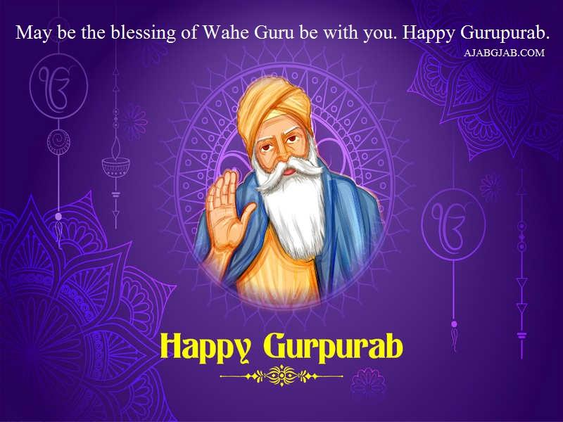 May be the blessing of Wahe Guru be with you. Happy Gurupurab.