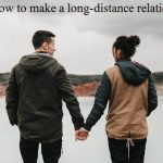 4 Tips On How to make a long-distance relationship work