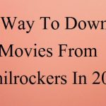 Best way to download movies from tamilrockers in 2020