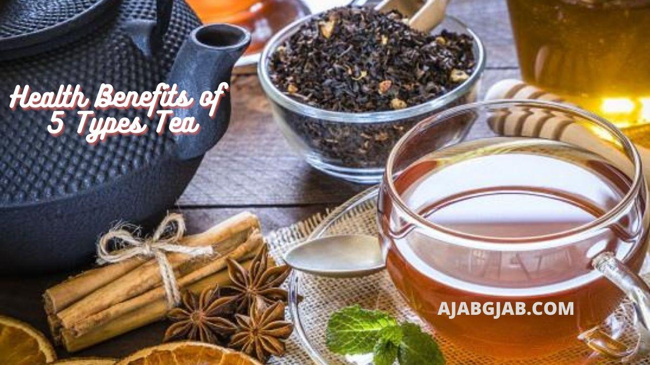 Health Benefits of 5 Types Tea